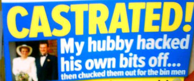 Castrated my hubby hacked off his own bits then chucked them out for the dustman